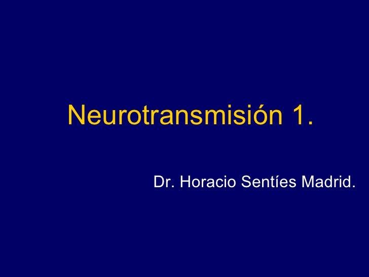Neurotransmisión 1. <ul><li>Dr. Horacio Sentíes Madrid. </li></ul>