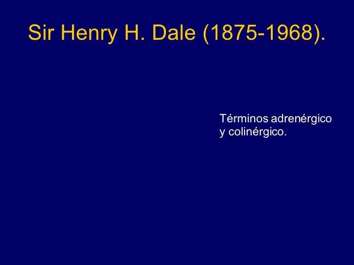 Sir Henry H. Dale (1875-1968). Términos adrenérgico y colinérgico.