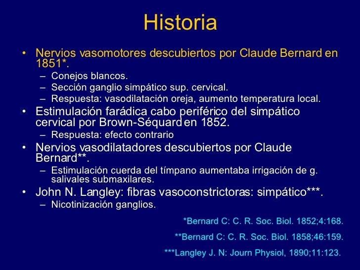 Historia <ul><li>Nervios vasomotores descubiertos por Claude Bernard en 1851*. </li></ul><ul><ul><li>Conejos blancos. </li...