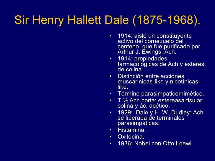Sir Henry Hallett Dale (1875-1968). <ul><li>1914: aisló un constituyente activo del cornezuelo del centeno, que fue purifi...