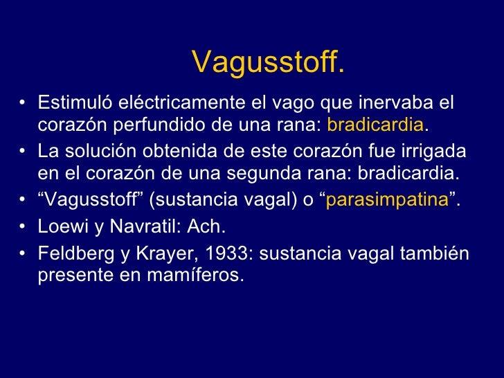 Vagusstoff. <ul><li>Estimuló eléctricamente el vago que inervaba el corazón perfundido de una rana:  bradicardia . </li></...