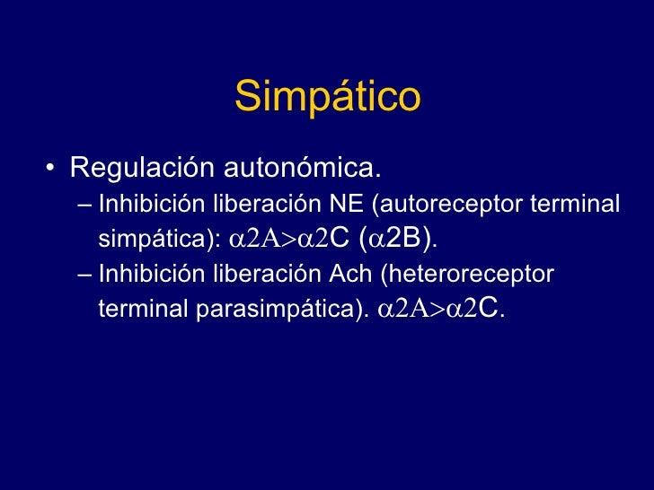 Simpático <ul><li>Regulación autonómica. </li></ul><ul><ul><li>Inhibición liberación NE (autoreceptor terminal simpática):...