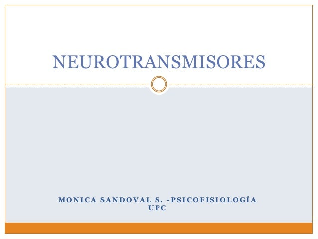 NEUROTRANSMISORESMONICA SANDOVAL S. -PSICOFISIOLOGÍA              UPC