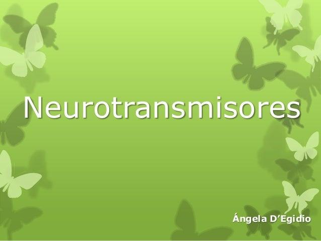 Neurotransmisores  Ángela D'Egidio