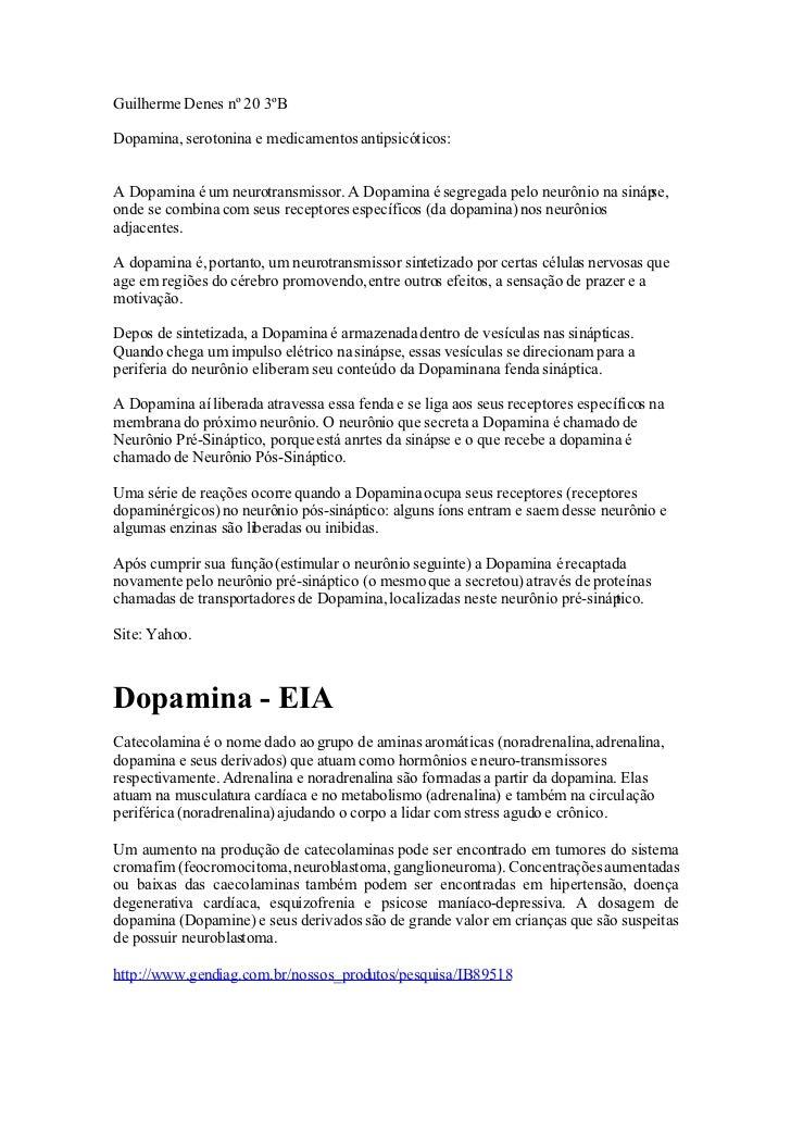 Guilherme Denes nº 20 3ºB  Dopamina, serotonina e medicamentos antipsicóticos:   A Dopamina é um neurotransmissor. A Dopam...