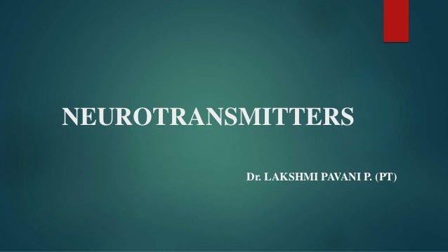 NEUROTRANSMITTERS Dr. LAKSHMI PAVANI P. (PT)