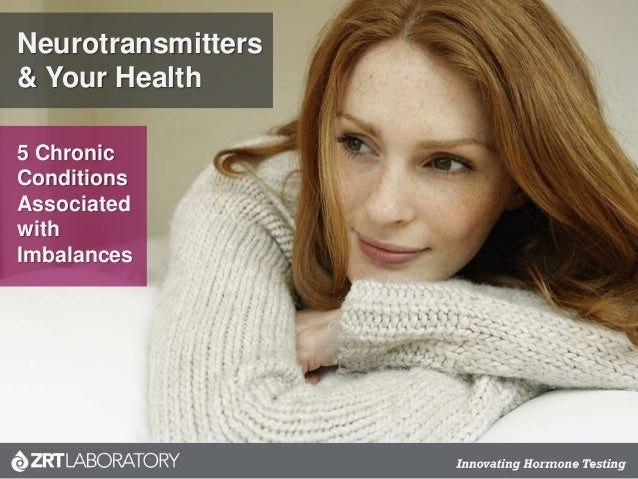 Neurotransmitters & Your Health 5 Chronic Conditions Associated with Imbalances