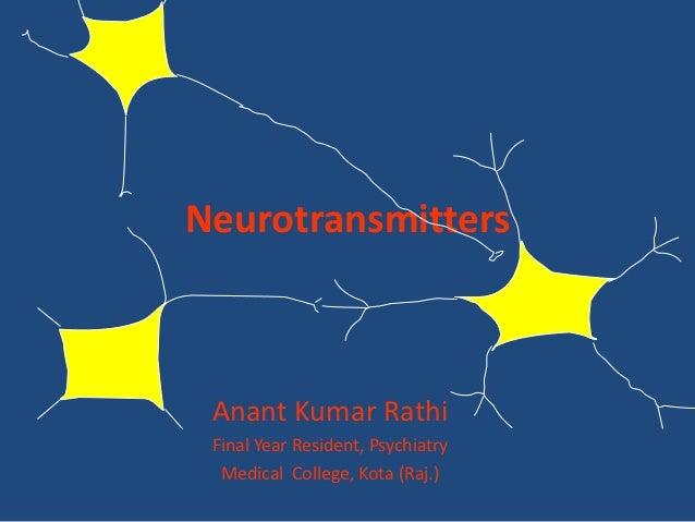 Neurotransmitters Anant Kumar Rathi Final Year Resident, Psychiatry  Medical College, Kota (Raj.)