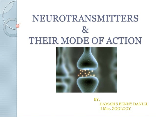NEUROTRANSMITTERS & THEIR MODE OF ACTION BY, DAMARIS BENNY DANIEL I Msc. ZOOLOGY