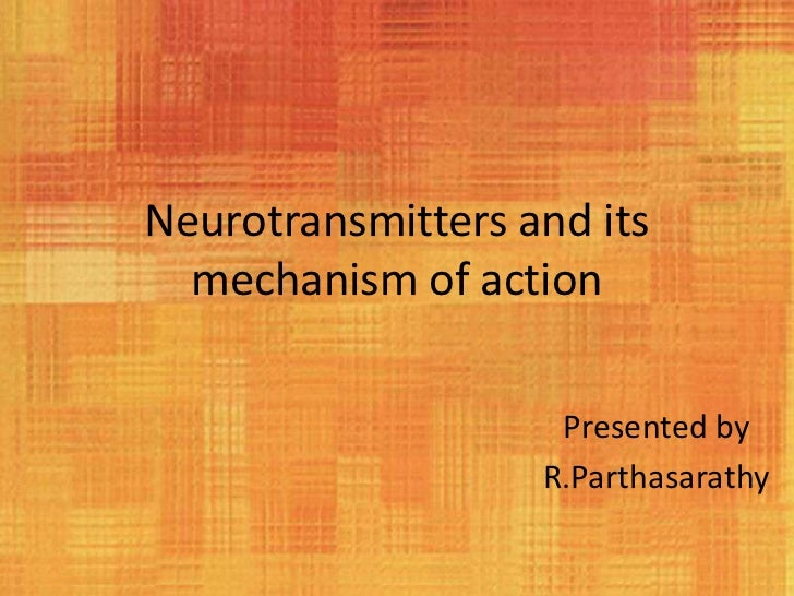 Neurotransmitters and its  mechanism of action                    Presented by                   R.Parthasarathy