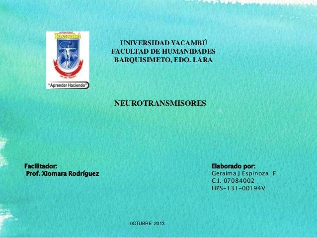 UNIVERSIDAD YACAMBÚ FACULTAD DE HUMANIDADES BARQUISIMETO, EDO. LARA  NEUROTRANSMISORES  Facilitador: Prof. Xiomara Rodrígu...
