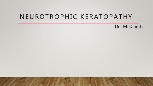Dr . M. Dinesh NEUROTROPHIC KERATOPATHY