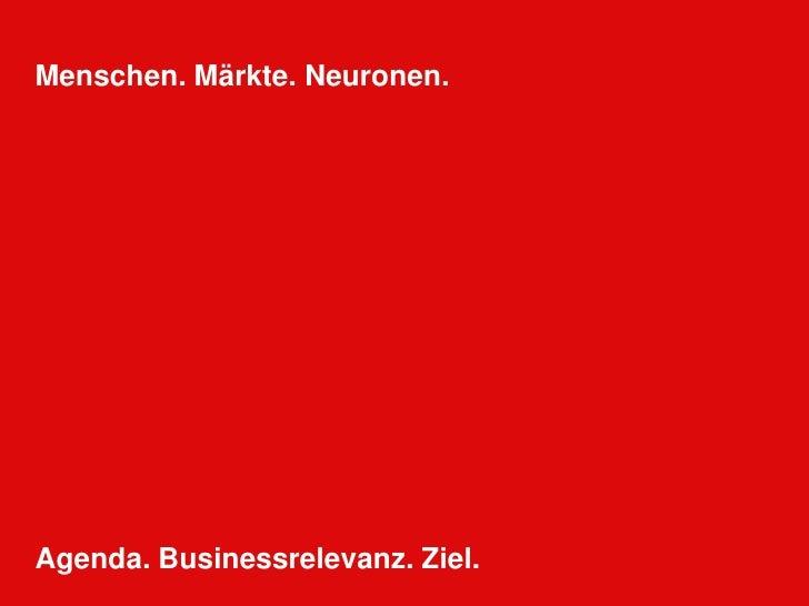 Menschen. Märkte. Neuronen.<br />Agenda. Businessrelevanz. Ziel.<br />