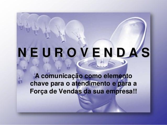 NEUROVENDAS  A comunicação como elemento chave para o atendimento e para a Força de Vendas da sua empresa!!