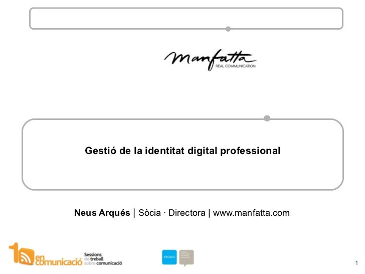 Gestió de la identitat digital professional Neus Arqués  |  Sòcia · Directora | www.manfatta.com