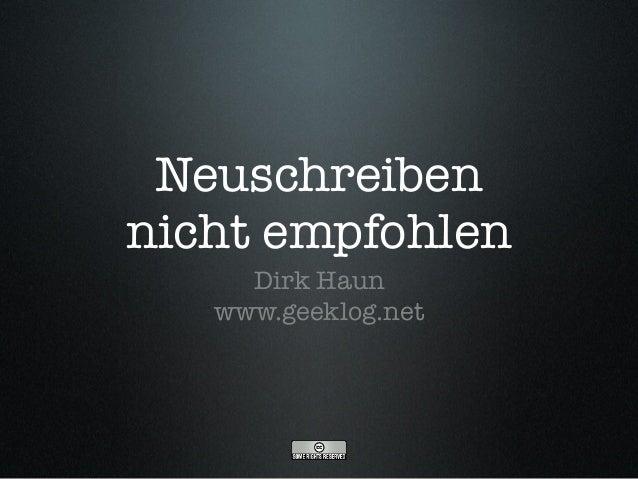 Neuschreiben nicht empfohlen Dirk Haun www.geeklog.net