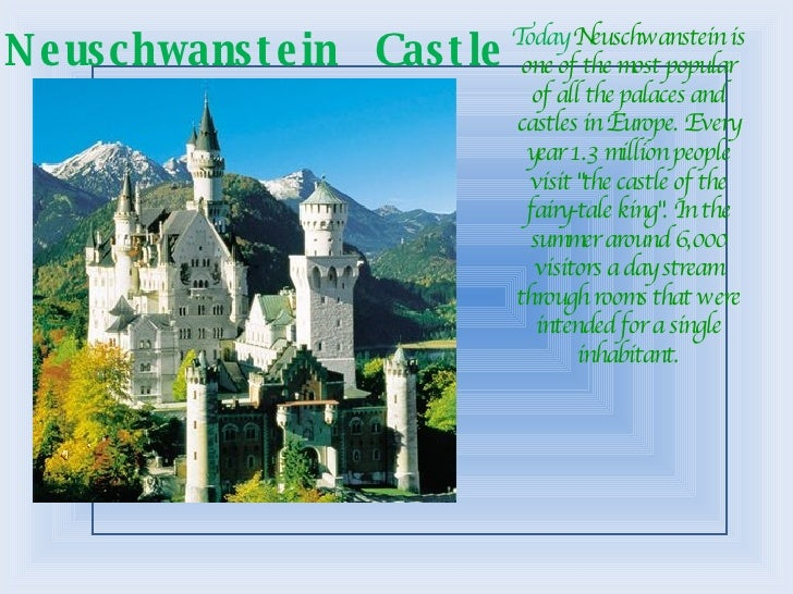 Today  Neuschwanstein is one of the most popular of all the palaces and castles in Europe. Every year 1.3 million people v...