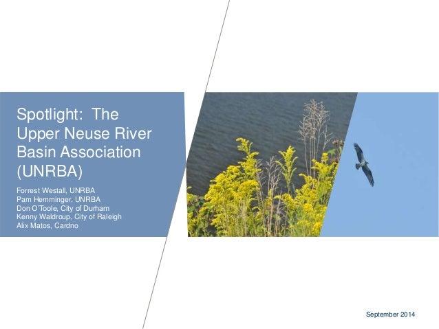 Spotlight: The  Upper Neuse River  Basin Association  (UNRBA)  Forrest Westall, UNRBA  Pam Hemminger, UNRBA  Don O'Toole, ...