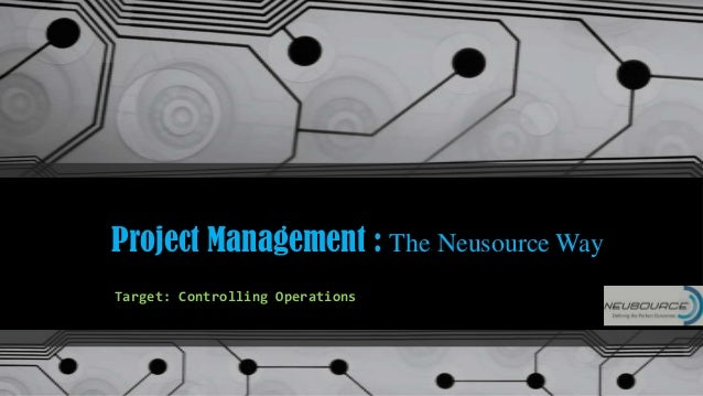 Project Management : The Neusource WayTarget: Controlling Operations