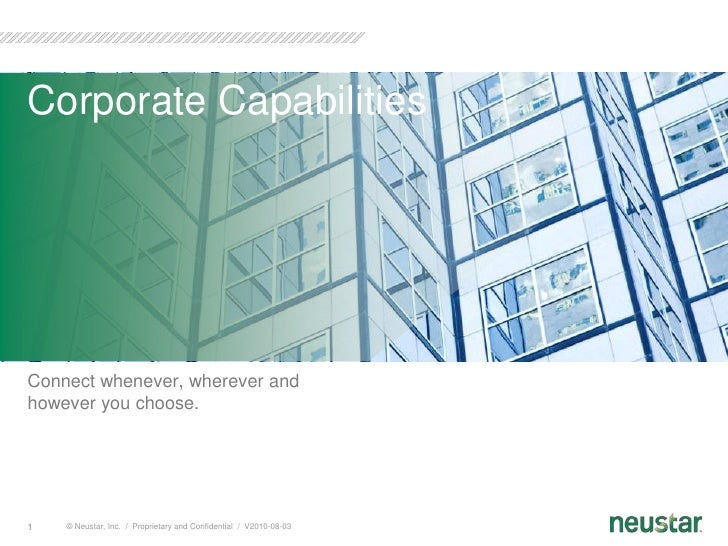© Neustar, Inc.  /  Proprietary and Confidential  /  V2010-08-03<br />1<br />Corporate Capabilities<br />Connect whenever,...