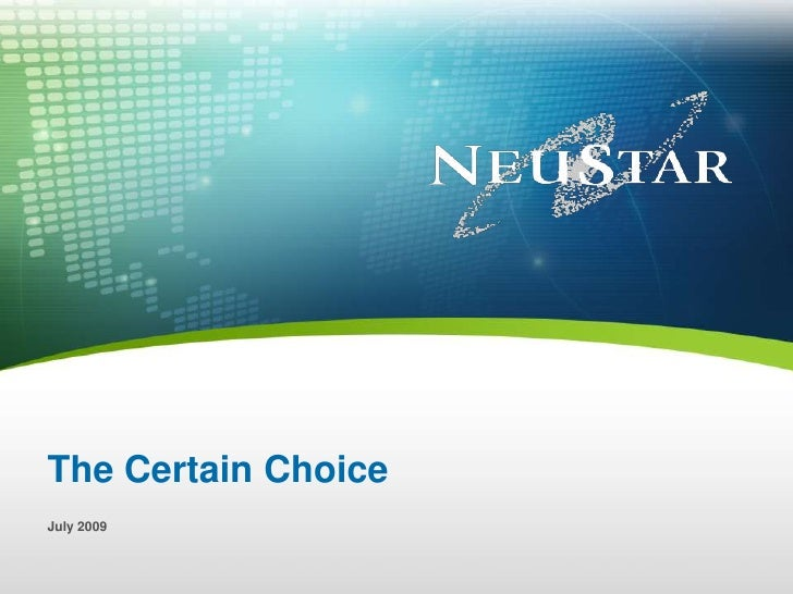 1<br />© 2009 NeuStar Inc. All rights reserved.<br />The Certain Choice<br />July 2009<br />© 2009 NeuStar Inc. All rights...