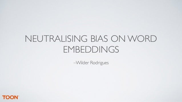NEUTRALISING BIAS ON WORD EMBEDDINGS –Wilder Rodrigues