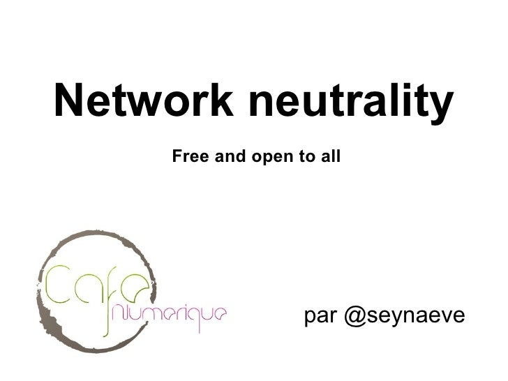Network neutrality Free and open to all par @seynaeve