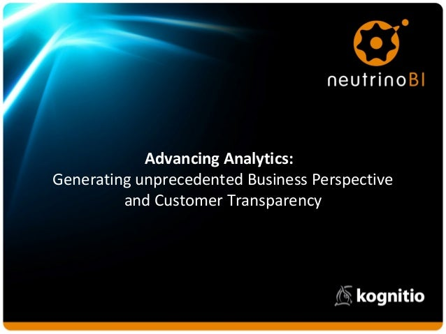 Advancing Analytics: Generating unprecedented Business Perspective and Customer Transparency