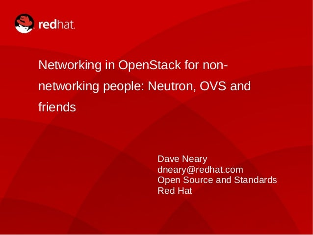 DAVE NEARY1 Networking in OpenStack for non- networking people: Neutron, OVS and friends Dave Neary dneary@redhat.com Open...