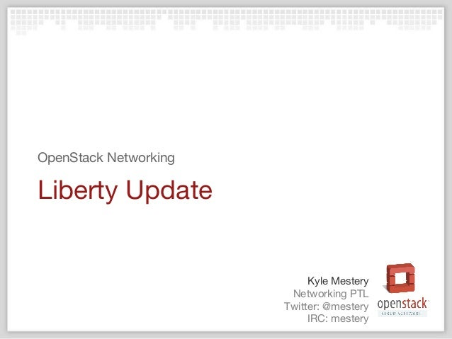 Networking PTL Twitter: @mestery IRC: mestery Kyle Mestery Liberty Update OpenStack Networking