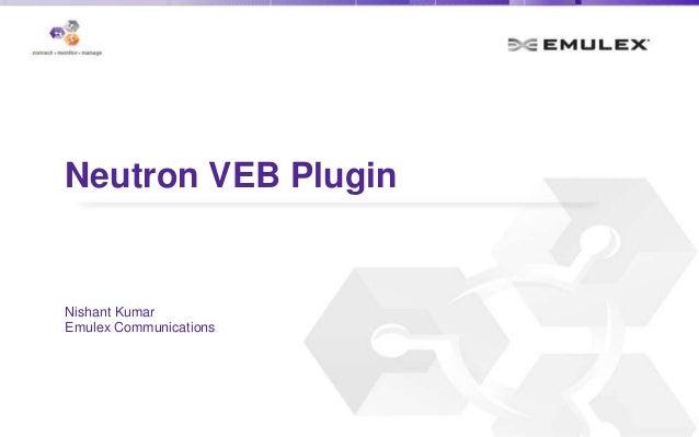 Neutron VEB Plugin Nishant Kumar Emulex Communications