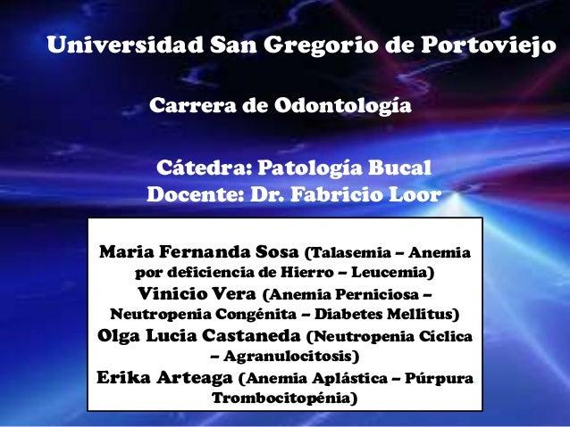 Universidad San Gregorio de Portoviejo        Carrera de Odontología         Cátedra: Patología Bucal        Docente: Dr. ...