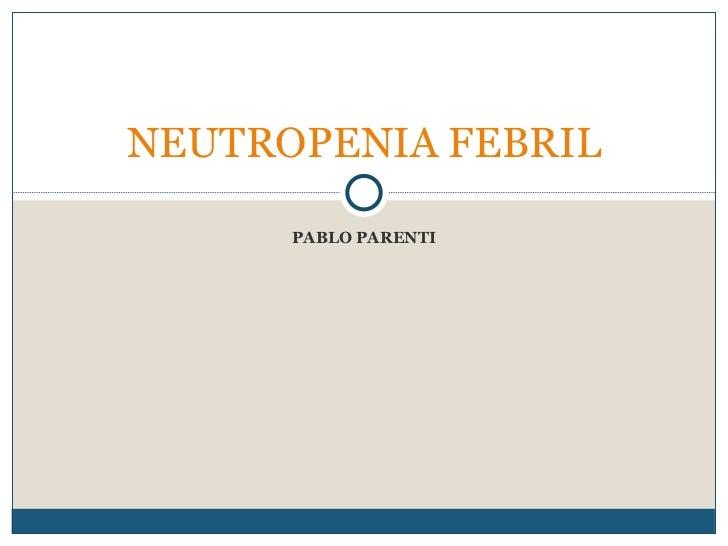 PABLO PARENTI NEUTROPENIA FEBRIL