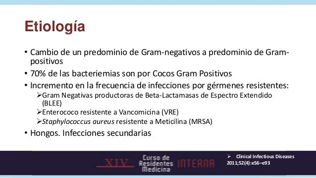 Etiología• Cambio de un predominio de Gram-negativos a predominio de Gram-  positivos• 70% de las bacteriemias son por Coc...