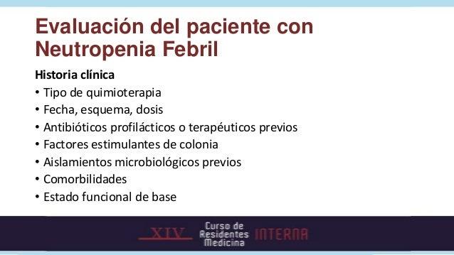 Evaluación del paciente conNeutropenia FebrilHistoria clínica• Tipo de quimioterapia• Fecha, esquema, dosis• Antibióticos ...