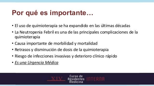 Por qué es importante…• El uso de quimioterapia se ha expandido en las últimas décadas• La Neutropenia Febril es una de la...