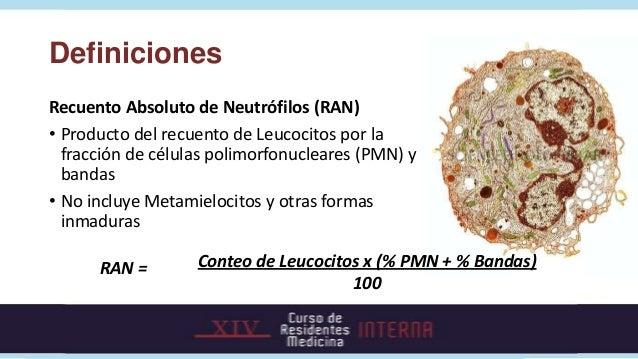 DefinicionesRecuento Absoluto de Neutrófilos (RAN)• Producto del recuento de Leucocitos por la  fracción de células polimo...