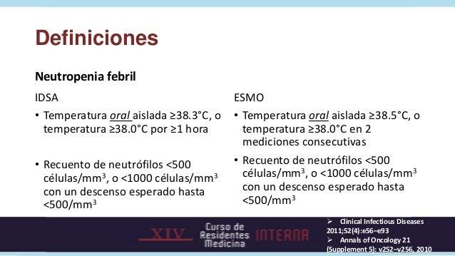 DefinicionesNeutropenia febrilIDSA                                    ESMO• Temperatura oral aislada ≥38.3°C, o   • Temper...