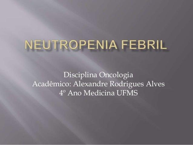 Disciplina Oncologia  Acadêmico: Alexandre Rodrigues Alves  4º Ano Medicina UFMS