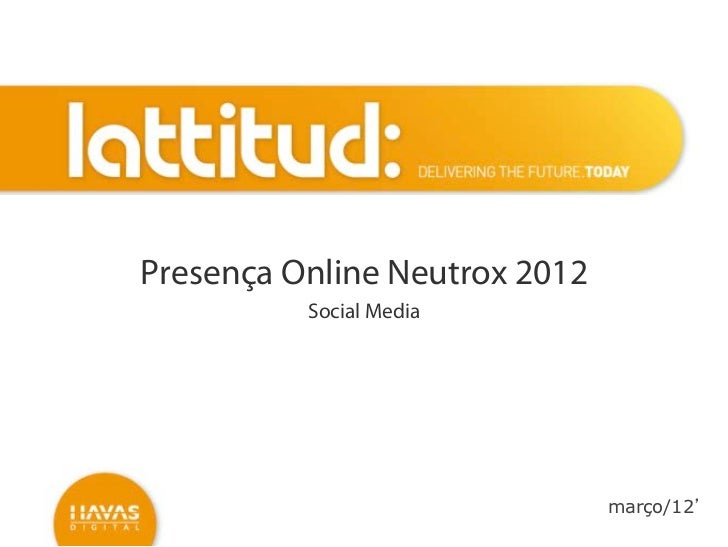 Presença Online Neutrox 2012          Social Media                               março/12'