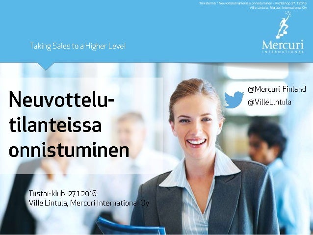 Tiivistelmä / Neuvottelutilanteissa onnistuminen - workshop 27.1.2016 Ville Lintula, Mercuri International Oy