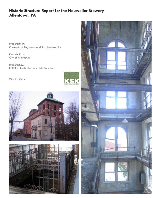 Historic Structure Report for the Neuweiler Brewery Allentown, PA Prepared for: Cornerstone Engineers and Architectural, I...