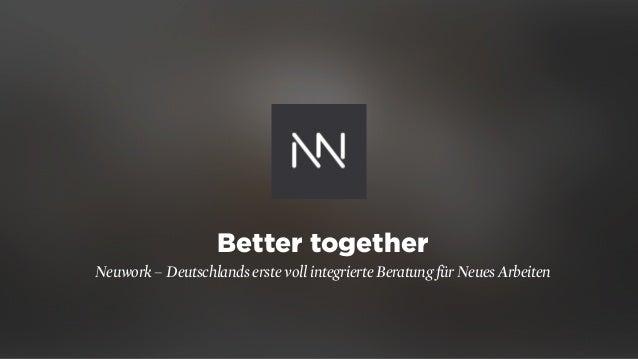 Better together Neuwork – Deutschlands erste voll integrierte Beratung für Neues Arbeiten
