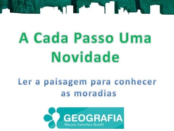 A CadaPassoUmaNovidade<br />Ler a paisagemparaconhecer<br />as moradias<br />