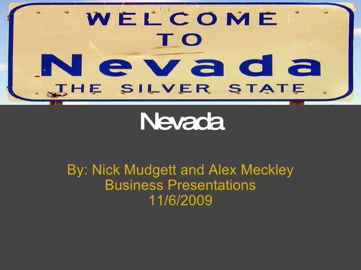 Nevada By: Nick Mudgett and Alex Meckley Business Presentations 11/6/2009