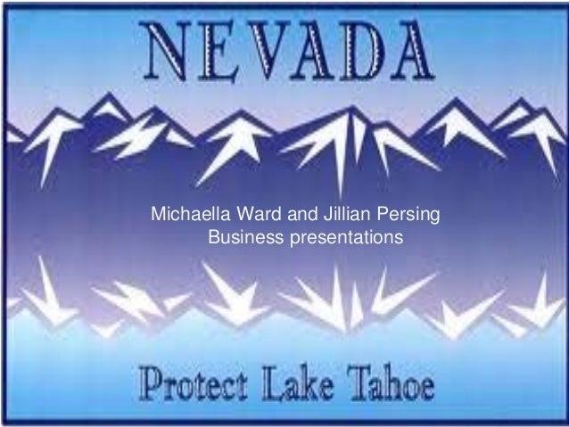 Nevada   Michaella Ward and Jillian Persing         Business presentationsBy: Michaella Ward and Jillian Persing       Bus...