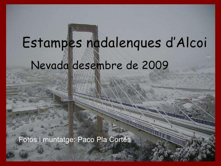 Estampes nadalenques d'Alcoi Nevada desembre de 2009 Fotos i muntatge: Paco Pla Cortés
