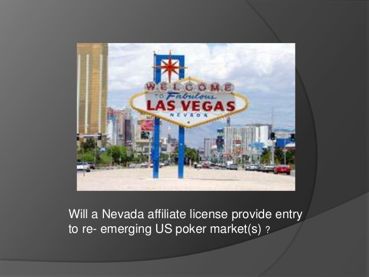 Will a Nevada affiliate license provide entryto re- emerging US poker market(s) ?