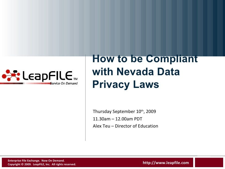 How to be Compliant with Nevada Data Privacy Laws Thursday September 10 th , 2009 11.30am – 12.00am PDT Alex Teu – Directo...