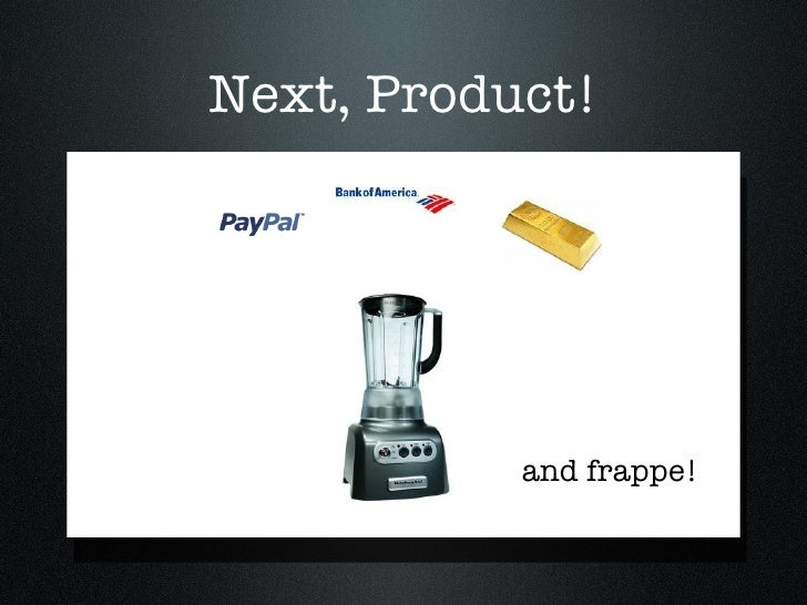 Next, Product! and frappe!